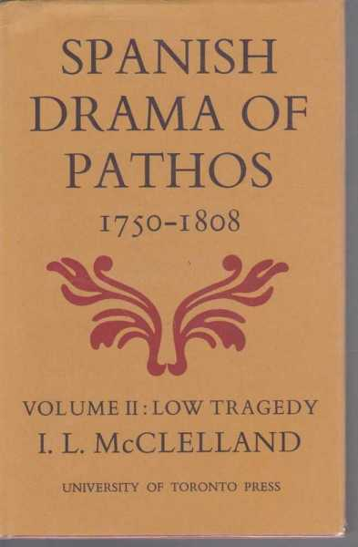 Spanish Drama Of Pathos 1750-1808 Vol II: Low Tragedy, I. L. McClelland
