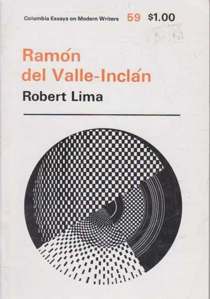 Ramon Del Valle-Inclan (Columbia Essays On Modern Writers #59), Robert Lima