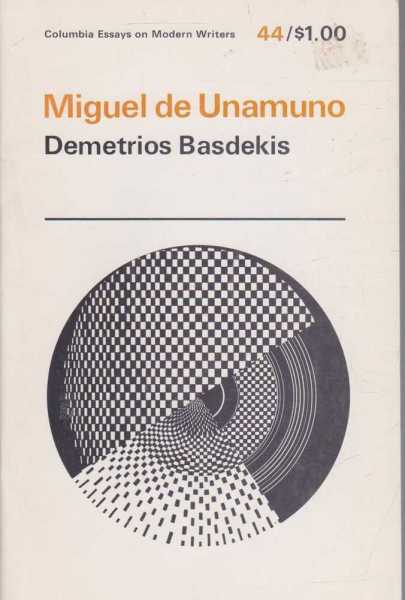 Miguel De Unamuno (Columbia Essays On Modern Writers #44), Demetrios Basdekis
