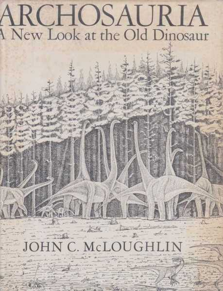 Archosauria - A New Look At The Old Dinosaur, John McLoughlin