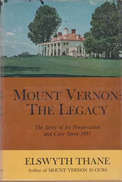 Mount Vernon: The Legacy: The Story of Its Preservation and Care Since 1885, Elswyth Thane