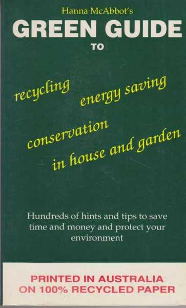 Green Guide to Recycling, Energy Saving, Conservation in the House and Garden, Hanna McAbbot