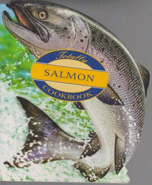 The Totally Salmon Cookbook, Helene Siegel