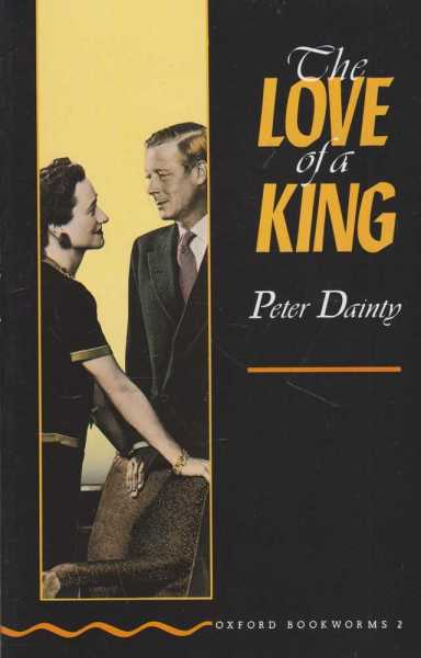 The Love of a King [Stage 2 Oxford Bookworms 2], Peter Dainty