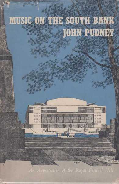 Music On The South Bank - An Appreciation of The Royal Festival Hall, John Pudney