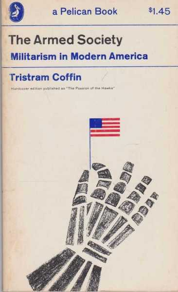 The Armed Society: Militarism in Modern America, Tristram Coffin