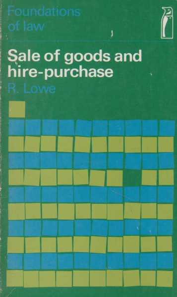 Sale Of Goods and Hire-Purchase [Foundations Of Law], R. Lowe