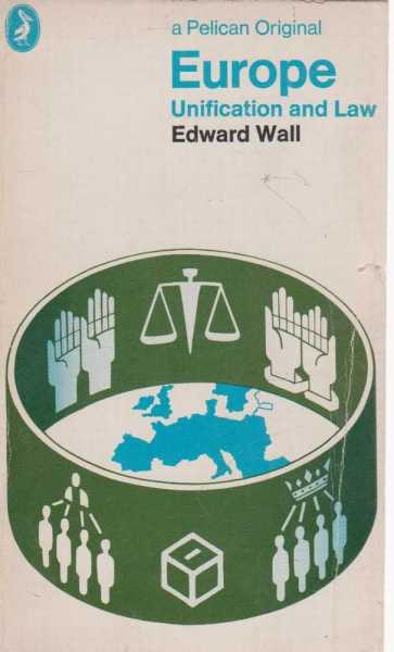Europe Unification and Law, Edward Wall