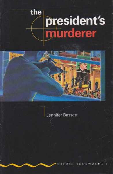 The President's Murderer (Oxford Bookworms 1), Jennifer Bassett