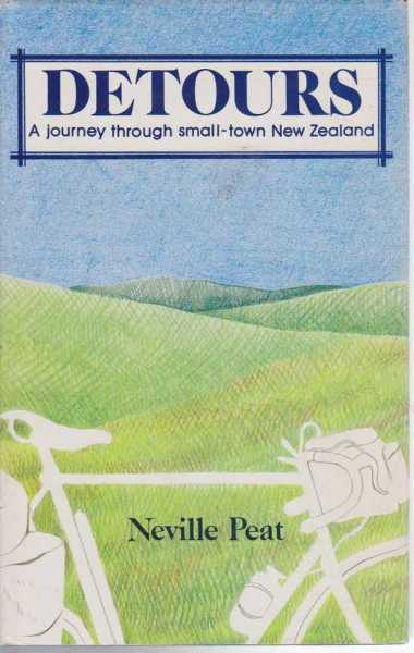 Detours: A Journey Through Small Town New Zealand, Neville Peat