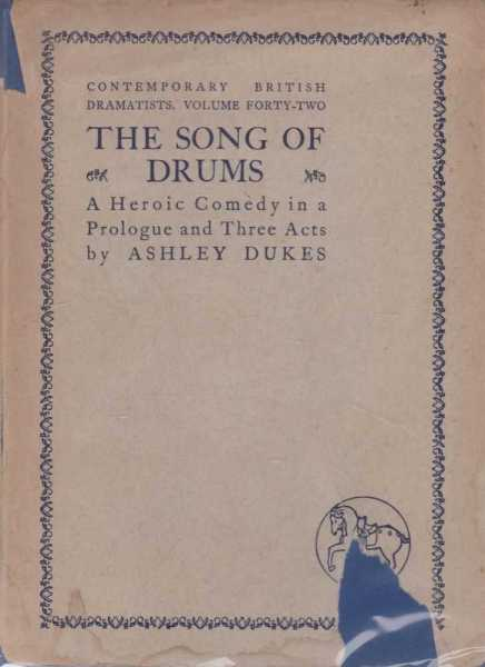 The Song of Drums - a Heroic comedy in a Prologue and three Acts, Ashley Dukes