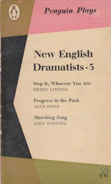 Penguin Plays: New English Dramatists 5: Stop It, Whoever You Are; Progress to the Park; Marching Song, Henry Livings; Alun Owen; John Whiting