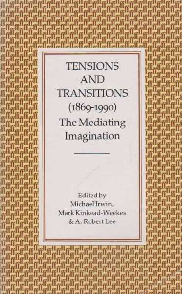 Tensions and Transitions (1869-1990) - The Mediating Imagination, Michael Irwin, Mark Kinkead-Weekes and A. Robert Lee [Editors]