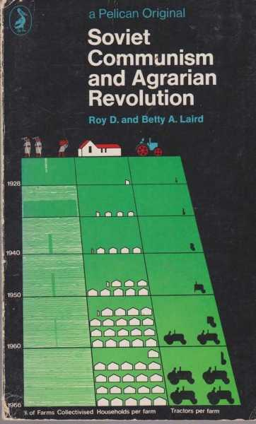 Soviet Communism and Agrarian Revolution, Roy D. And Betty A. Laird