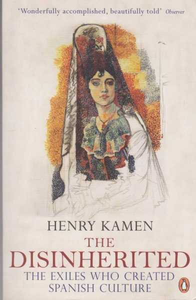 The Disinherited - The Exiles Who Created Spanish Culture, Henry Kamen