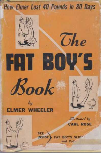 The Fat Boy's Book - How Elmer Lost 40 Pounds in 80 Days, Elmer Wheeler