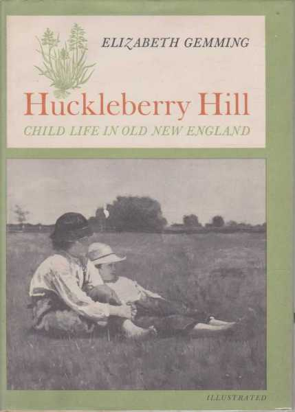 Huckleberry Hill - Child Life in Old New England, Elizabeth Gemming