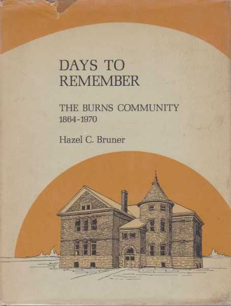 Days to Remember: The Burns Community 1864-1970, Hazel C. Bruner [Signed Edition]