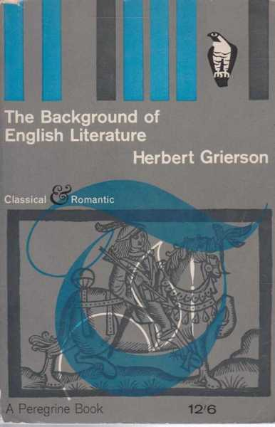 The Background Of English Literature and Other Essays, Herbert Grierson