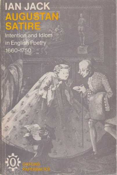 Augustan Satire - Intention and idiom in English Poetry 1660 - 1750, Ian Jack