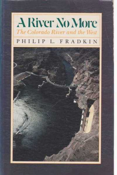 A River No More - The Colorado River and the West, Philip L. Fradkin
