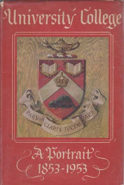 University College - A Portrait 1853-1953, Claude T. Bissell [Editor]