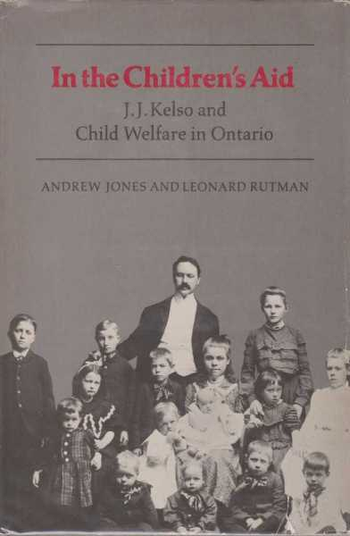 In the Children's Aid - J J Kelso and Child Welfare in Ontario, Andrew Jones and Leonard Rutman