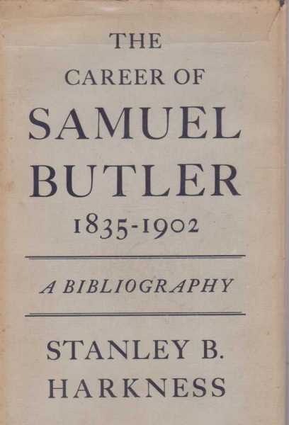 The Career of Samuel Butler 1835 - 1902 - a Bibliography, Stanley B Harkness