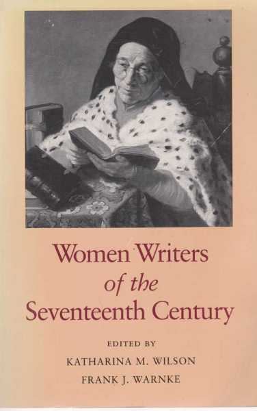 Women Writers of the Seventheen Century, Katharina M Wilson & Frank J Warnke [editors]