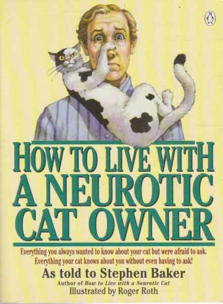 How to Live with a Neurotic Cat Owner, Stephen Baker