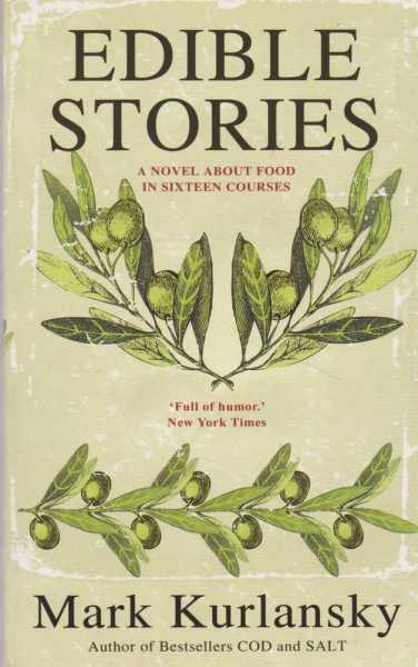 Edible Stories- a Novel About Food in Sixteen Courses, Mark Kulansky