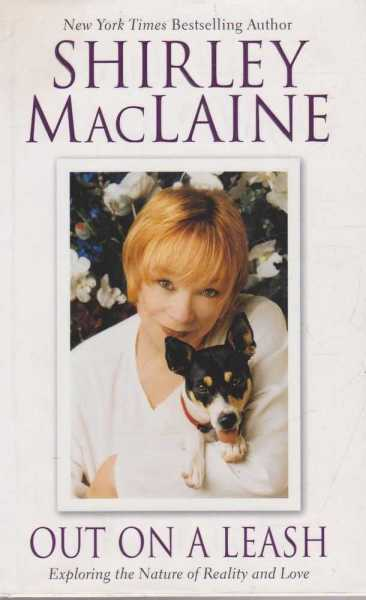 Out On A Leash - Exploring the Nature of Reality and Love, Shirley MacLaine
