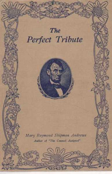 The Perfect Tribute: An Episode in the Life of Abraham Lincoln, Mary Raymond Shipman Andrews