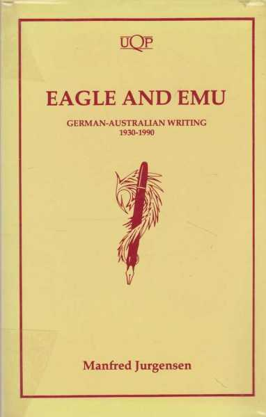 Eagle and Emu: German-Australian Writing 1930-1990, Manfred Jurgensen
