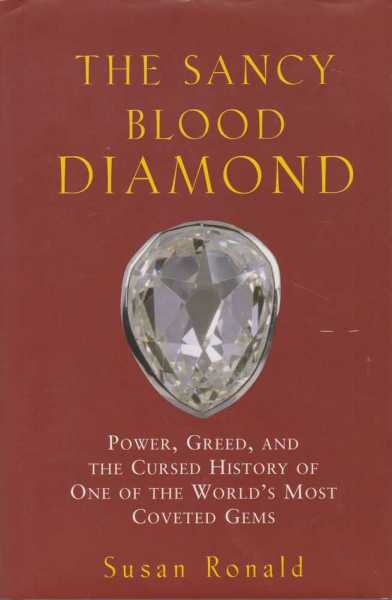 The Sancy Blood Diamond - Power, Greed and the Cursed History of One Of The World's Most Coveted Gems, Susan Ronald