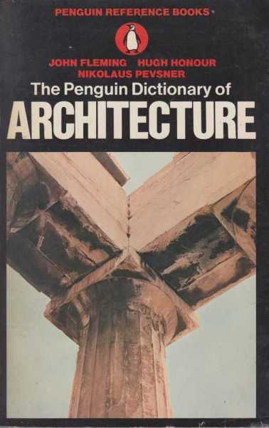 The Penguin Dictionary of Architecture, John Fleming, Hugh Honour and Nikolaus Pevsner