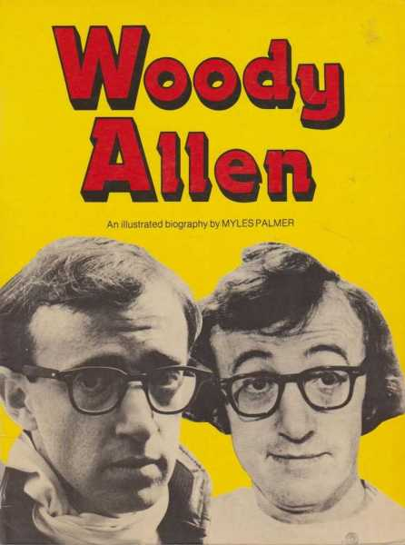 Woody Allen - An Illustrated Biography, Myles Palmer