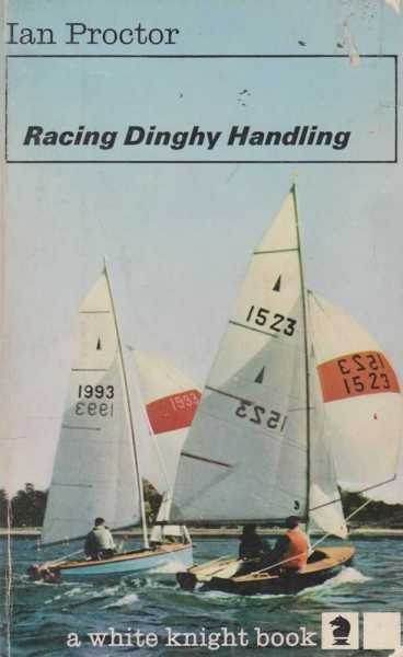 Racing Dinghy Handling - A Complete Guide, Ian Proctor