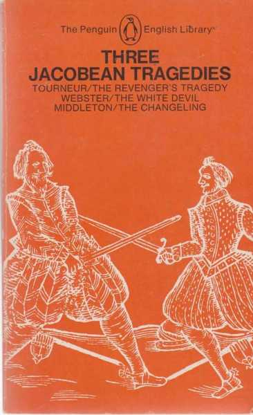 Three Jacobean Tragedies - The Revenger's Tragedy, The White Devil and The Changeling, Tourneur; Webster; Middleton/Rowley - Gamini Salgado [editor]