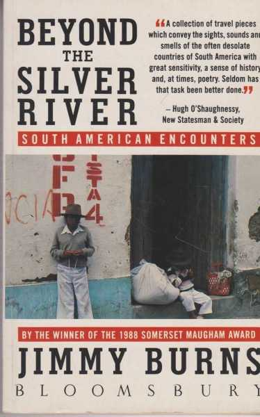 Beyond The Silver River - South American Encounters, Jimmy Burns