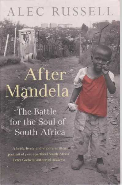 After Mandela - The Battle for the Soul of South Africa, Alec Russell