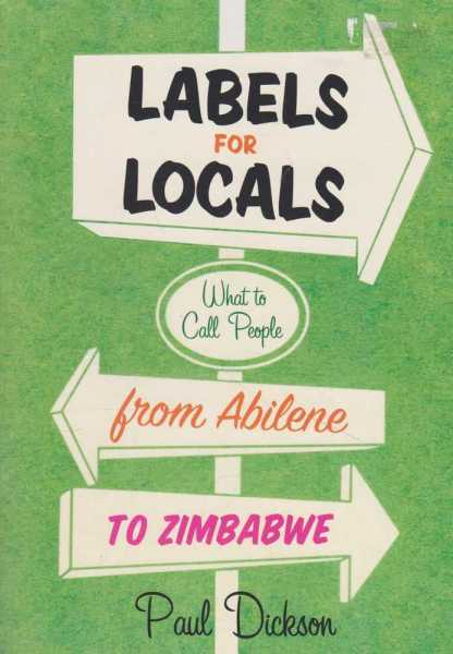 Labels for Locals - What To Call People From Abilene to Zimbabwe [Soft Cover], Paul Dickson