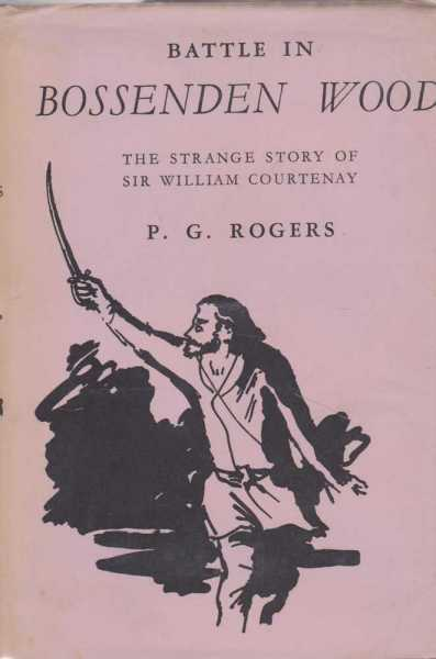 Battle in Bossenden Wood - The Strange Story of Sir William Courtenay, P G Rogers