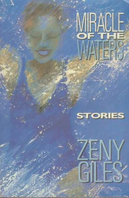 Miracle of the Waters - Stories, Zeny Giles [Edited by Jackie Yowell]