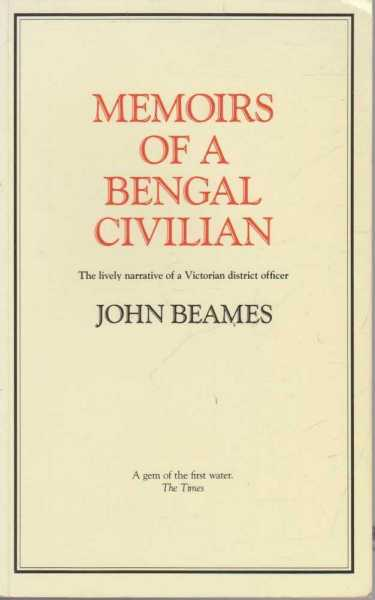 Memoirs Of A Bengal Civilian - The Lively Narrative Of A Victorian District Officer, John Beames