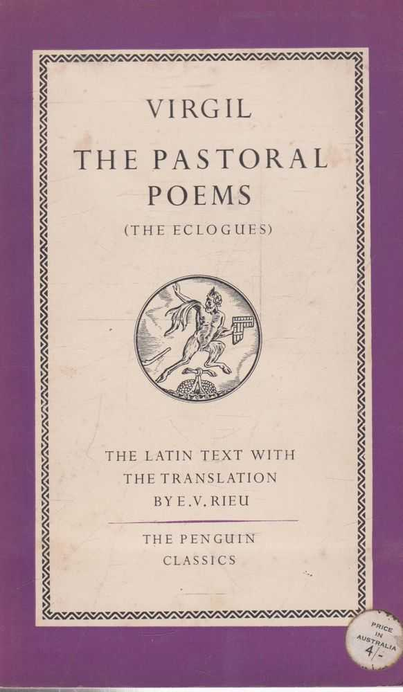 The Pastoral Poems [The Text of the Eclogues with a translation by E. V. Rieu], Virgil
