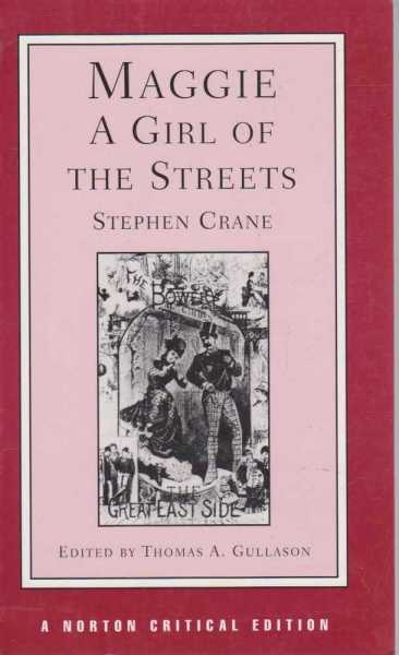 Maggie A Girl of the streets: Stephen Crane, Edited by Thomas A. Gullason