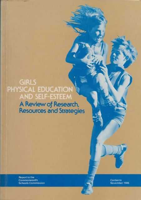 Girls Physical Education and Self-Esteem - A Review of research, Resources and Strategies, Dr. K. F. Dyer