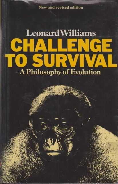 Challenge To Survival - A Philosophy of Evolution, Leonard Williams