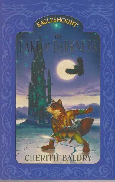 The Lake Of Darkness [ Number 3 in the Eaglesmount Trilogy ], Cherith Baldry